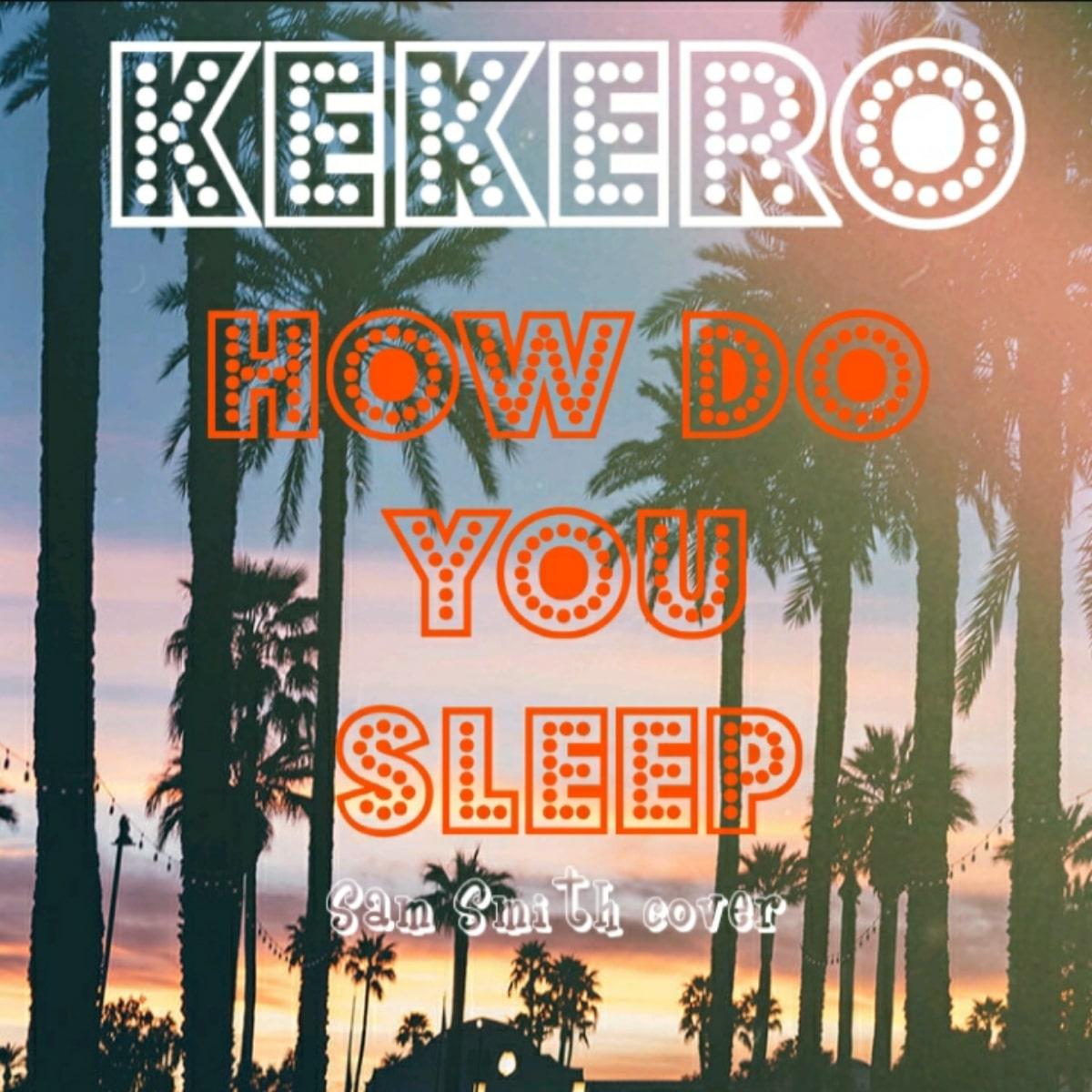 Kekero How Do You Sleep Sam Smith Acoustic Cover