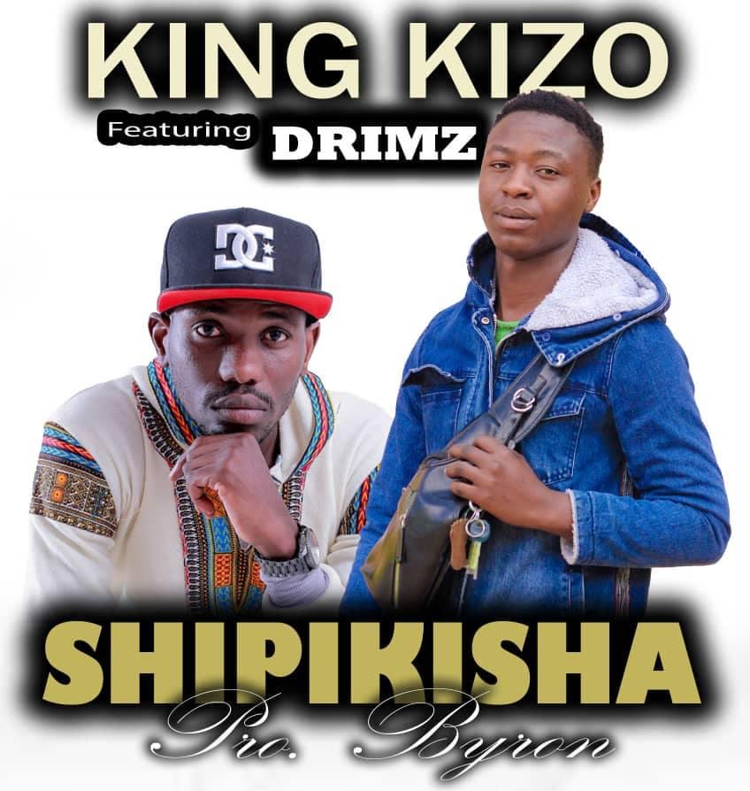 King Kizo Ft. Drimz Shipikisha