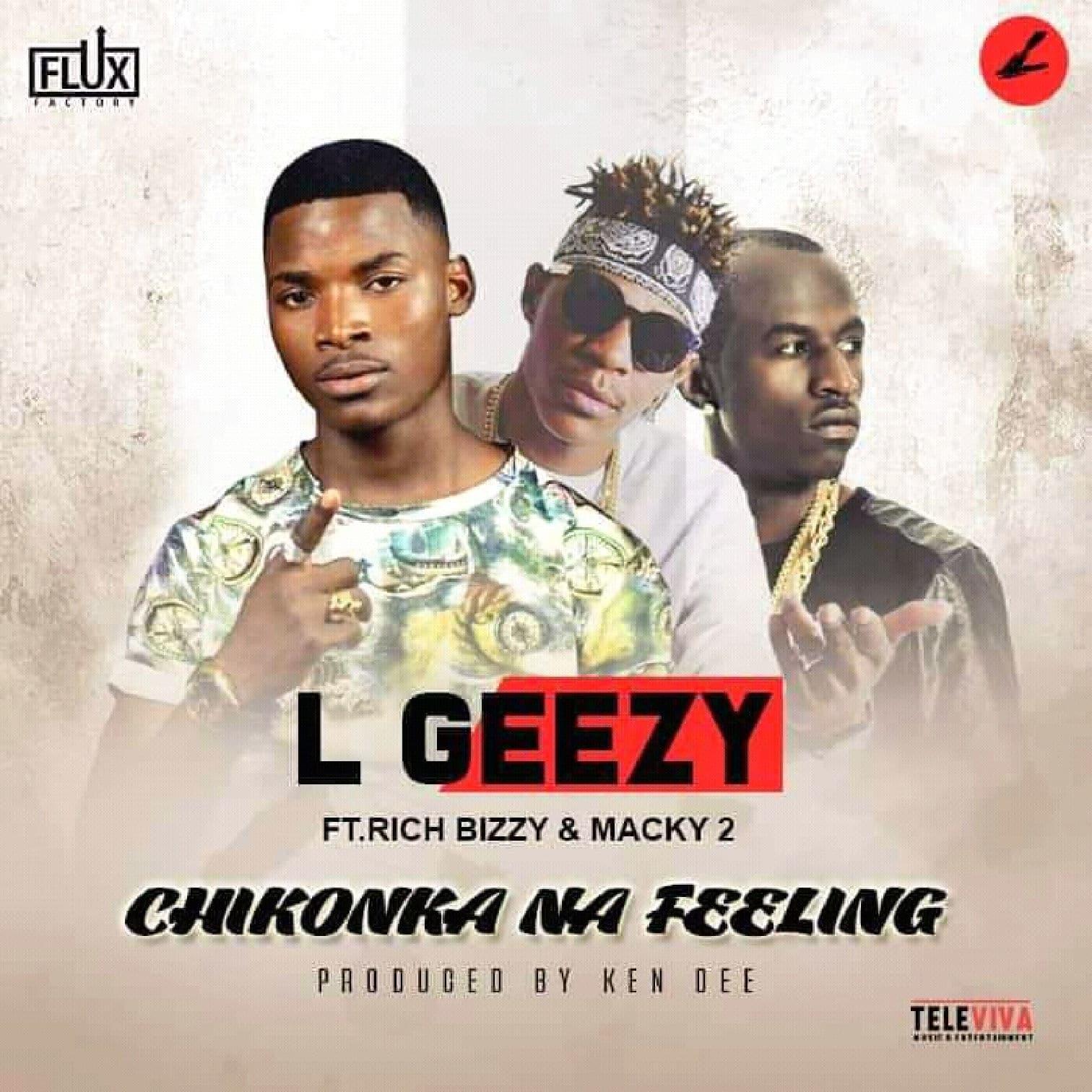 L Geezy Ft. Rich Bizzy Macky 2 Chikonka Na Feeling
