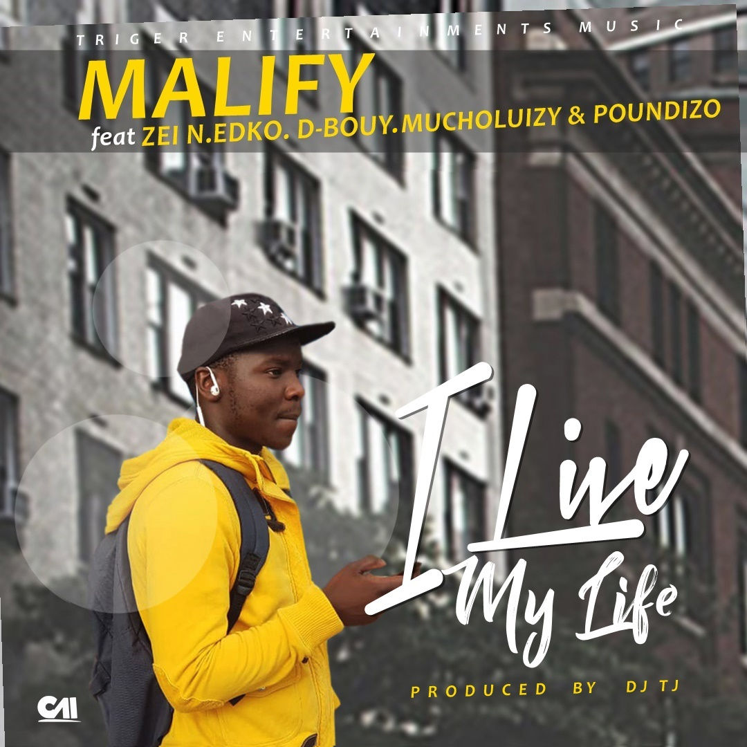Malify Ft. Zei Edko D Buoy Erde Poundizo I Live My Life