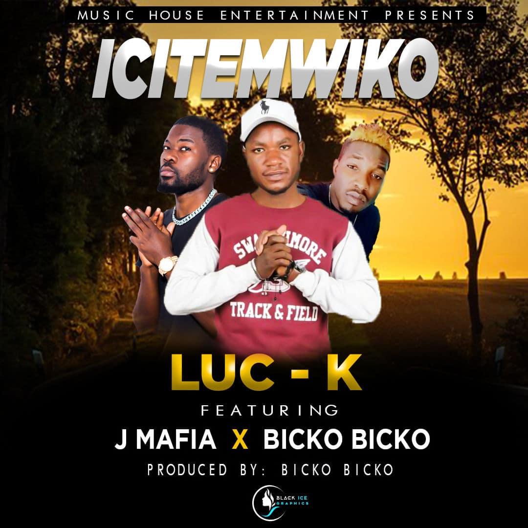Luc K Ft. J Mafia & Bicko Bicko - Ichitemwiko