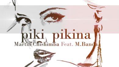 Photo of Martin Chishimba Ft. M. Banda – Piki Pikina