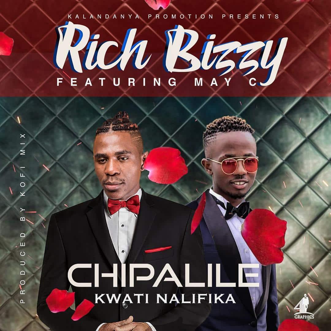 Rich Bizzy Ft. May C - Chipalile Kwati Nalifika