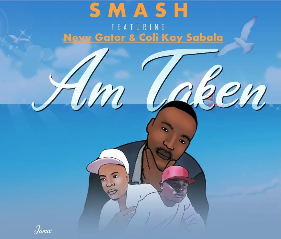 Smash Ft. Nevy Gator & Coli Kay Sabala - Am Taken