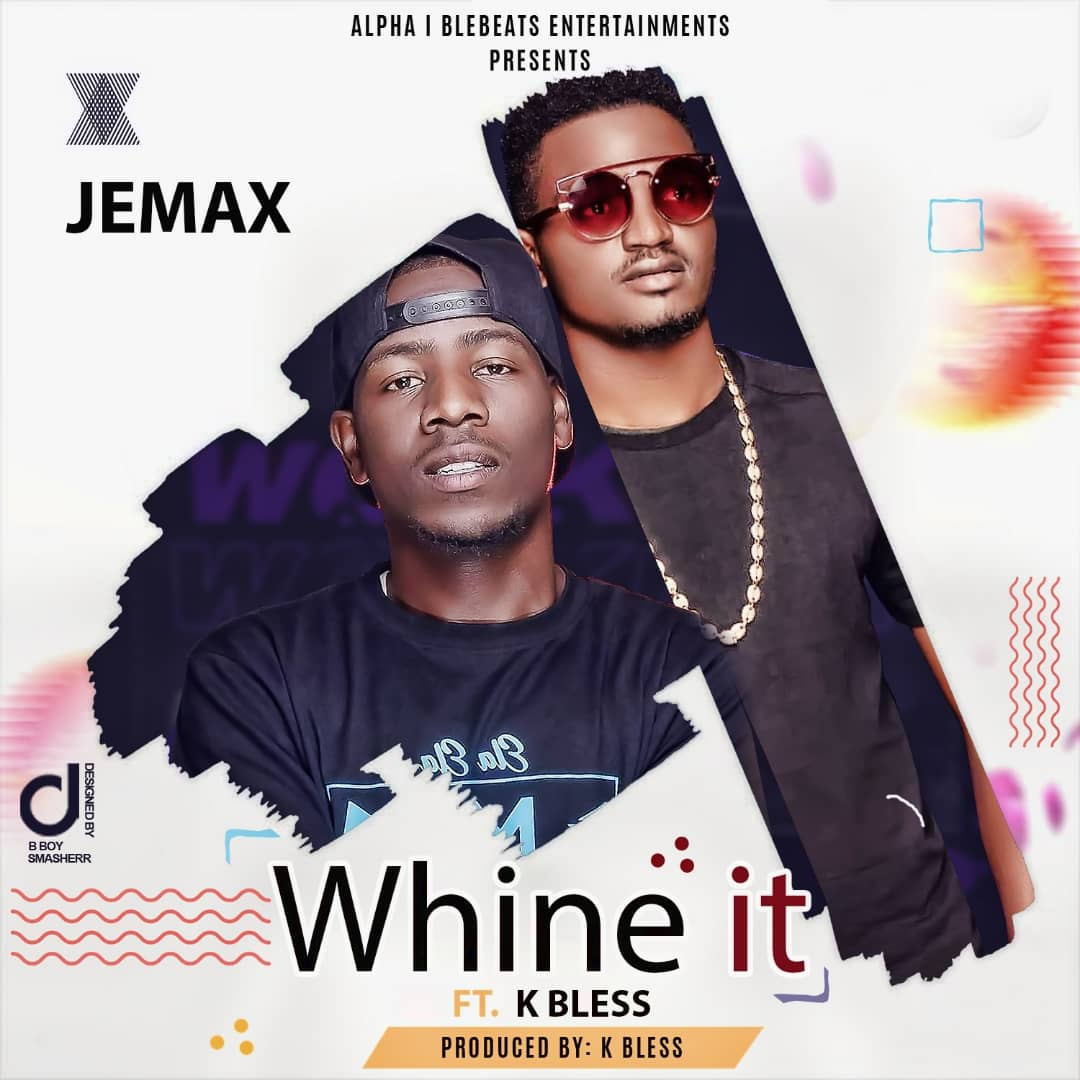 Jemax Ft. K Bless - Whine it Mp3 Download