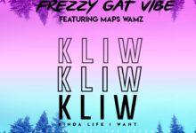 Photo of Frezzy Ft. Maps Wamz – K L I W (Kinda Life I Want)