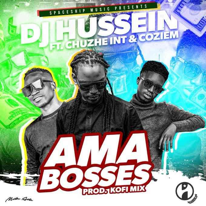DJ Hussein Ft. Chuzhe Int & Coziem - Ama Bosses