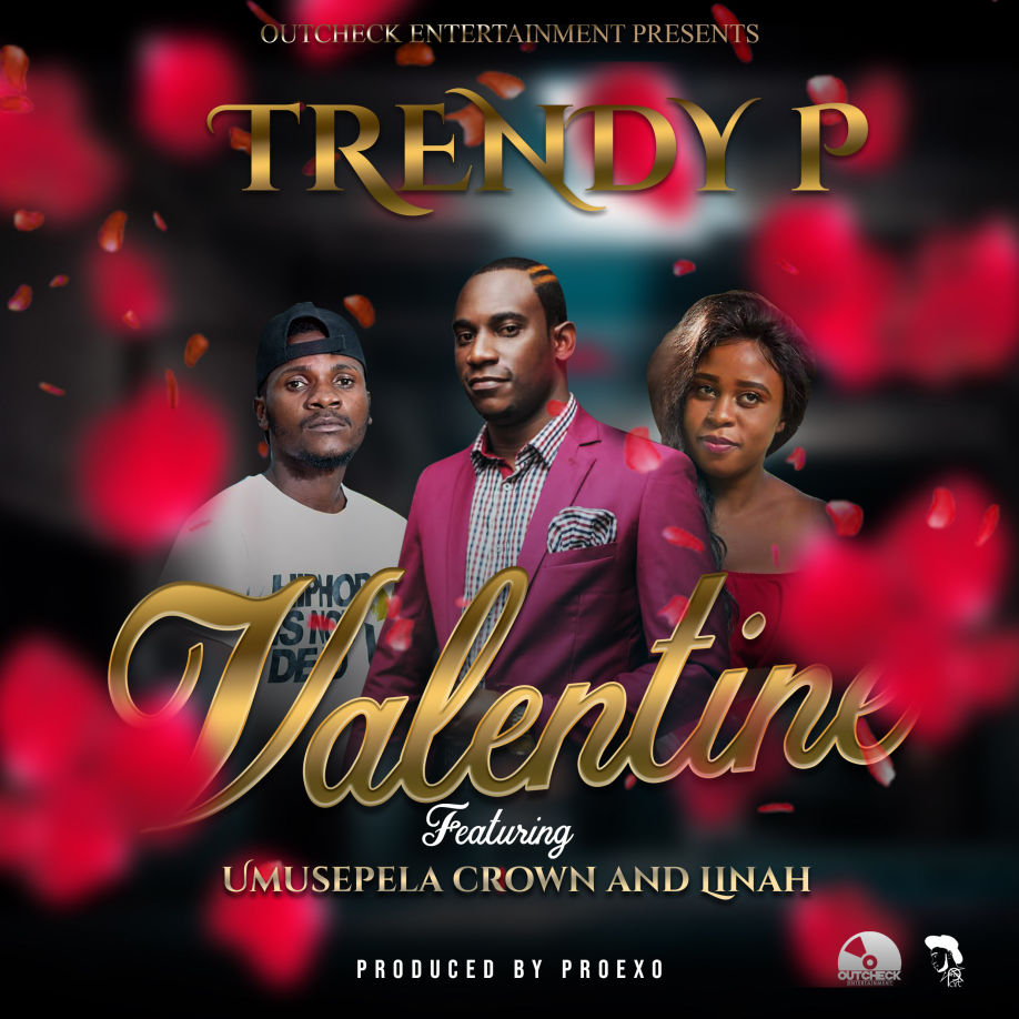 Trendy P Ft. Linah & Umusepela Crown - Valentine