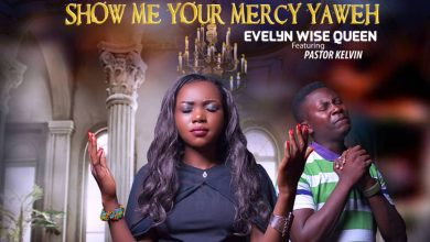 Photo of Evelyn Wise Queen Ft. Pastor Kelvin – Show Me Your Mercy Yaweh
