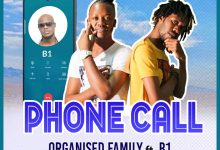 Photo of Organized Family Ft. B1 – Phone Call