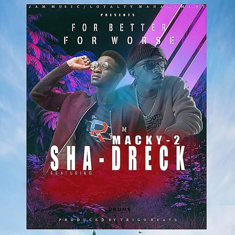 Sha-Dreck Ft. Macky 2 - For Better For Worse