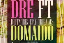 Photo of Dre Ft. F Jay, Drifta Trek & Triiga Ace – Domaido
