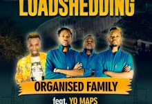 Photo of Organised Family Ft. Yo Maps – Loadshedding