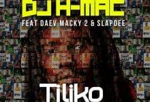 Photo of DJ Hmac Ft. Daev, Macky 2 & Slapdee – Tiliko