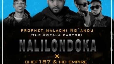 Photo of Prophet Malachi Ngandu Ft. Chef 187 & HD Empire – Nalilondoka