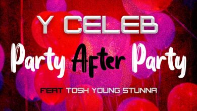 Photo of Y Celeb Ft. Tosh Young Stunna – Party After Party