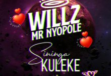 Photo of Willz Mr Nyopole – Sininga Kuleke (Audio & Video)